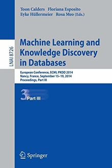 Machine Learning and Knowledge Discovery in Databases: European Conference, ECML PKDD 2014, Nancy, France, September 15-19, 2014. Proceedings, Part III (Lecture Notes in Computer Science, Band 8726)