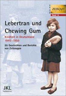 Lebertran und Chewing Gum. Kindheit in Deutschland 1945-1950