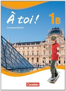 À toi! - Fünfbändige Ausgabe: Band 1B - Grammatikheft