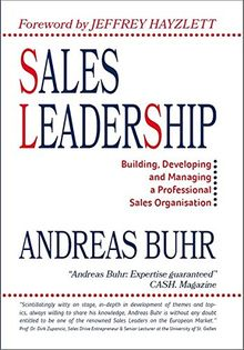 Sales Leadership: Building, Developing and Managing a Professional Sales Organisation (Edition Sales Leaders International)