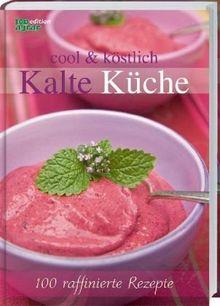 cool & köstlich Kalte Küche: 100 raffinierte Rezepte