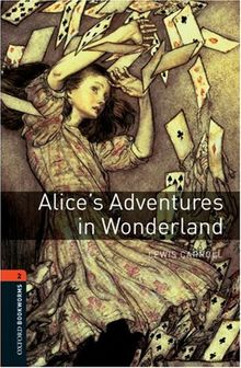 7. Schuljahr, Stufe 2 - Alice's Adventures in Wonderland - Neubearbeitung: 700 Headwords (Oxford Bookworms Library: Stage 2)
