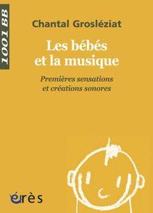 Les bébés et la musique : Volume 1, Premières sensations et créations sonores (Mille et un Bebes)