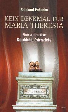Kein Denkmal für Maria Theresia: Eine alternative Geschichte Österreichs