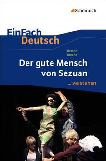 EinFach Deutsch ...verstehen. Interpretationshilfen: EinFach Deutsch ...verstehen: Bertolt Brecht: Der gute Mensch von Sezuan