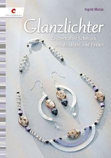 Glanzlichter: Zauberhafter Schmuck mit Aludraht und Perlen