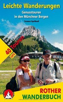 Leichte Wanderungen - Genusstouren in den Münchner Bergen: 41 Touren zwischen Garmisch und Chiemgau. Mit GPS-Daten.: 40 Touren zwischen Garmisch und Chiemgau