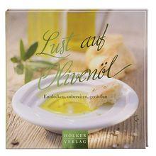 Lust auf Olivenöl: Entdecken, zubereiten, genießen