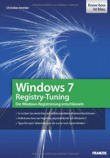 Windows 7 Registry-Tuning - versteckte und undokumentierte Funktionen nutzen, Tipps für mehr Sicherheit und Fehlersuche