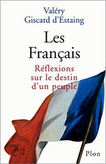 Les Français. : Réflexions sur le destin d'un peuple
