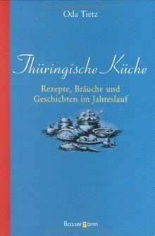 Thüringische Küche: Rezepte, Bräuche und Geschichten im Jahreslauf