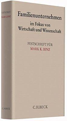 Familienunternehmen im Fokus von Wirtschaft und Wissenschaft: Festschrift für Mark K. Binz (Festschriften, Festgaben, Gedächtnisschriften)