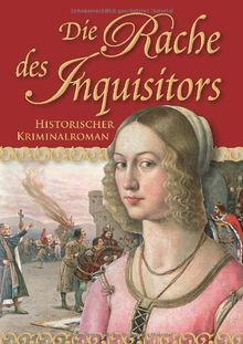 Die Rache des Inquisitors: Historischer Kriminalroman