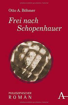 Frei nach Schopenhauer: Philosophischer Roman