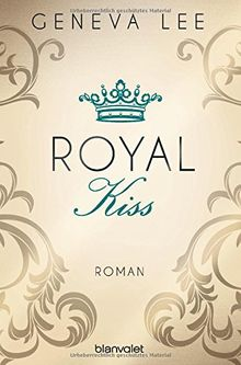 Royal Kiss: Roman (Die Royals-Saga, Band 5)