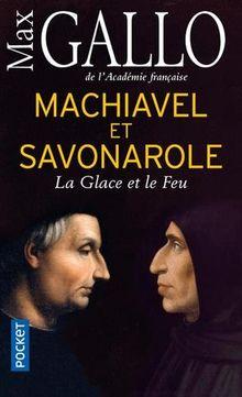 Machiavel et Savonarole: La Glace et le Feu