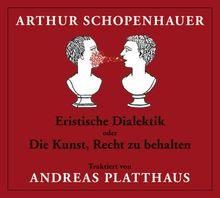 Eristische Dialektik oder Die Kunst, Recht zu behalten. 2 CDs