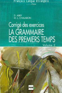 La Grammaire Des Premiers Temps - Level 10Grammaire des premiers temps. Corrigés des exercices, volume 2 (Franc Lang Etra)