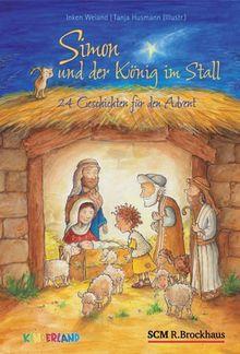 Simon und der König im Stall: 24 Geschichten für den Advent