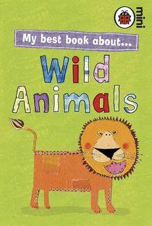 My Best Book About Wild Animals (Ladybird Minis)