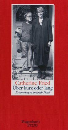 Über kurz oder lang: Erinnerungen an Erich Fried