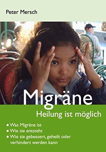 Migräne: Heilung ist möglich von Peter Mersch