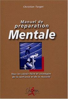 Manuel de préparation mentale : Tous les savoir-faire et statégies de la confiance et de la réussite