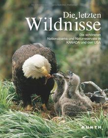 Die letzten Wildnisse: Die schönsten Nationalparks und Naturreservate in Kanada und den USA