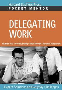 Delegating Work: Expert Solutions to Everyday Challenges (Pocket Mentor)
