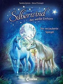 Silberwind, das weiße Einhorn - Der verzauberte Spiegel: Band 1