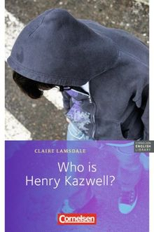 "Cornelsen English Library - Fiction: 6. Schuljahr, Stufe 2 - Who is Henry Kazwell?: Lektüre zu ""English G Lighthouse"" und ""English G Headlight"": 6. ... Stufe 2. Lektüre zu ""English G Lighthouse"""
