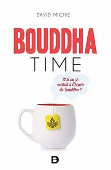 Bouddha Time - Et si on se mettait à l'heure du Bouddha ?