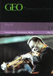 GEO Themenlexikon Band 27 Musik: Komponisten, Interpreten, Werke, Mas-Z: BD 27