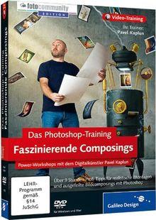 Das Photoshop-Training: Faszinierende Composings - Power-Workshops mit dem Digitalkünstler Pavel Kaplun