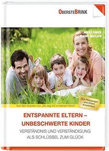 Entspannte Eltern - entspannte Kinder: Verständnis und Verständigung als Schlüssel zum Glück