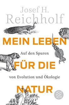 Mein Leben für die Natur: Auf den Spuren von Evolution und Ökologie