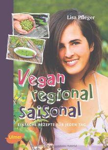 Vegan, regional, saisonal: Einfache Rezepte für jeden Tag
