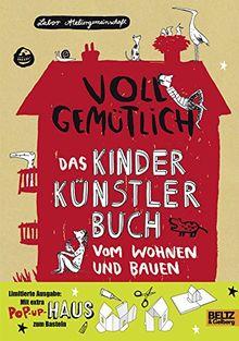 Voll gemütlich. Das Kinder Künstlerbuch vom Wohnen und Bauen: Mit Schutzumschlag zum Ausschneiden und Haus bauen!