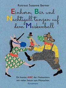 Einhorn, Bär und Nachtigall tanzen auf dem Maskenball: Ein buntes ABC der Maskentiere mit vielen Seiten zum Mitmachen