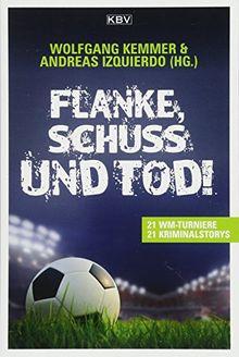 Flanke, Schuss und Tod!: 21 WM-Turniere • 21 Kriminalstories (KBV-Krimi, Band 411)
