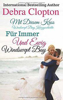 Mit Diesem Kuss & Für Immer Und Ewig (Windswept Bay, Band 3)