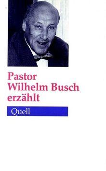 Pastor Wilhelm Busch erzählt