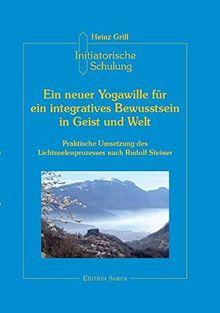 Initiatorische Schulung in Arco, Ein neuer Yogawille für ein integratives Bewusstsein in Geist und Welt (Edition Sarca)