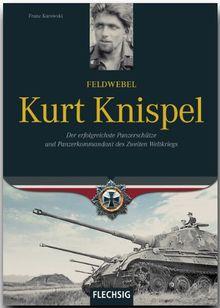 Feldwebel Kurt Knispel: Der erfolgreichste Panzerschütze und Panzerkommandant des 2. Weltkriegs