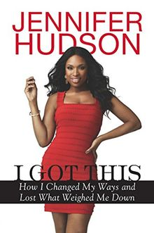 I Got This: How I Changed My Ways and Lost What Weighed Me Down