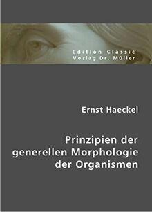 Ernst Haeckel: Prinzipien der generellen Morphologie der Organismen