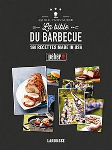 La bible Weber du barbecue : 160 recettes made in USA