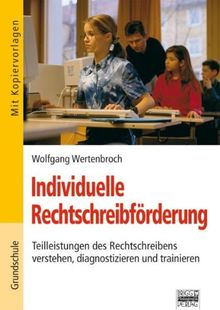 Individuelle Rechtschreibförderung: Teilleistungen des Rechtschreibens verstehen, diagnostizieren und trainieren