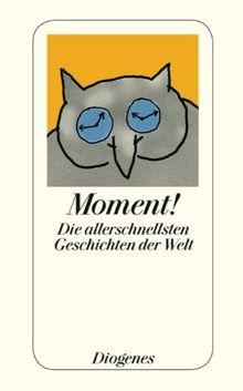Moment!: Die allerschnellsten Geschichten der Welt