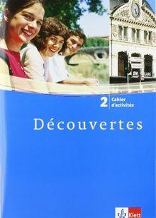 Découvertes: Decouvertes 2. Cahier d'activites. Alle Bundesländer: 2. Fremdsprache. Für das Üben zu Hause und im Unterricht: TEIL 2